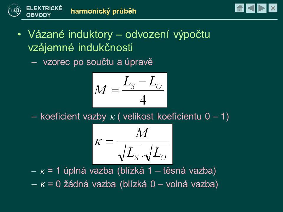 × ELEKTRICKÉ OBVODY harmonický průběh •Vázané induktory – odvození výpočtu vzájemné indukčnosti – vzorec po součtu a úpravě –koeficient vazby κ ( veli