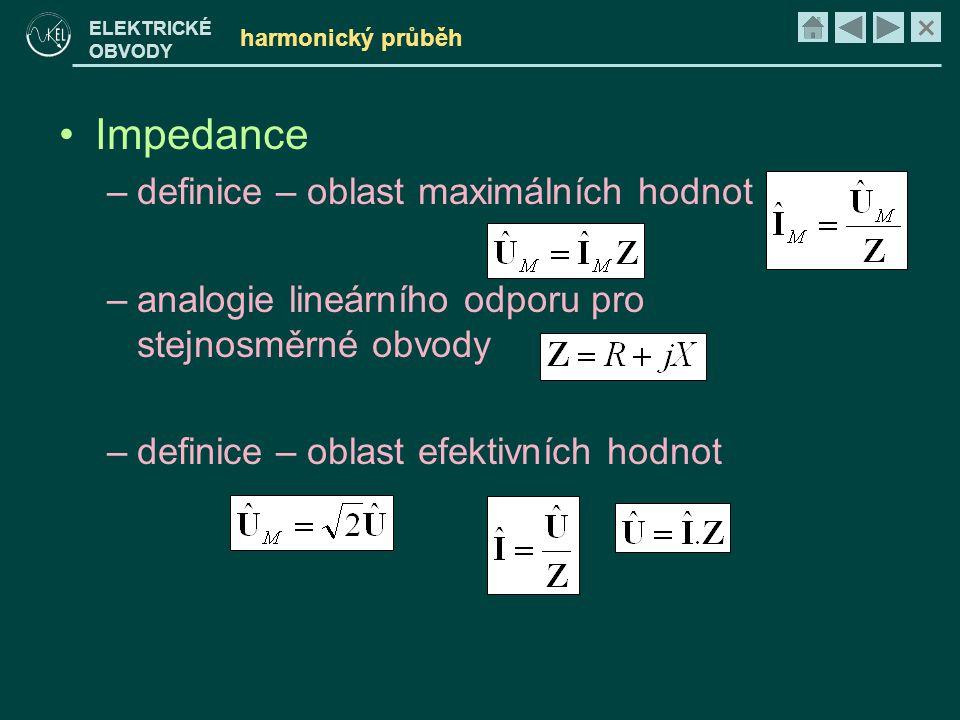 × ELEKTRICKÉ OBVODY harmonický průběh •Impedance –definice – oblast maximálních hodnot –analogie lineárního odporu pro stejnosměrné obvody –definice –
