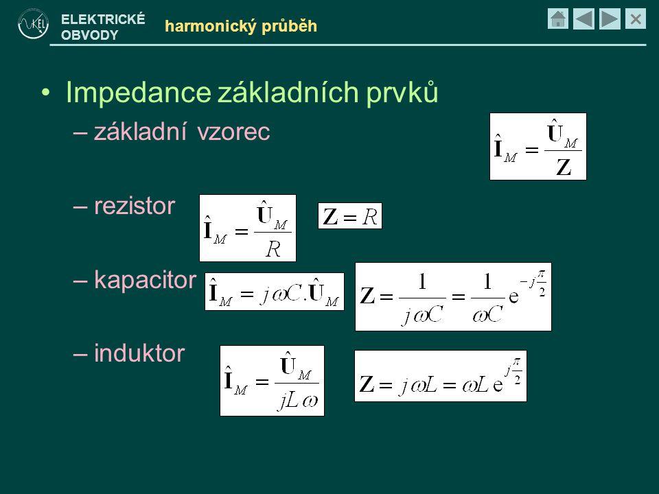 × ELEKTRICKÉ OBVODY harmonický průběh •Impedance základních prvků –základní vzorec –rezistor –kapacitor –induktor