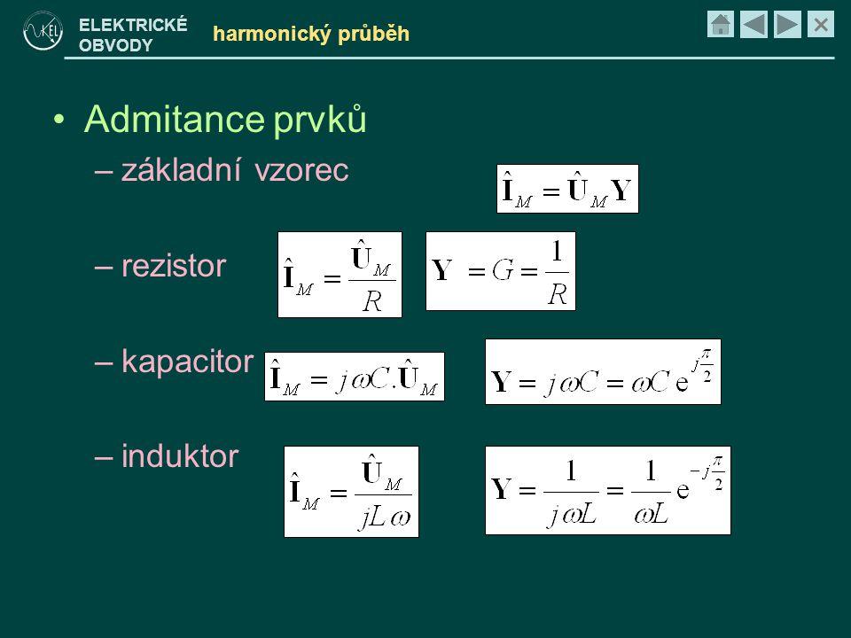 × ELEKTRICKÉ OBVODY harmonický průběh •Admitance prvků –základní vzorec –rezistor –kapacitor –induktor