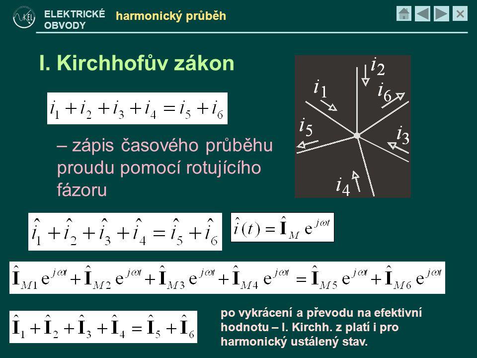 × ELEKTRICKÉ OBVODY harmonický průběh I. Kirchhofův zákon – zápis časového průběhu proudu pomocí rotujícího fázoru po vykrácení a převodu na efektivní