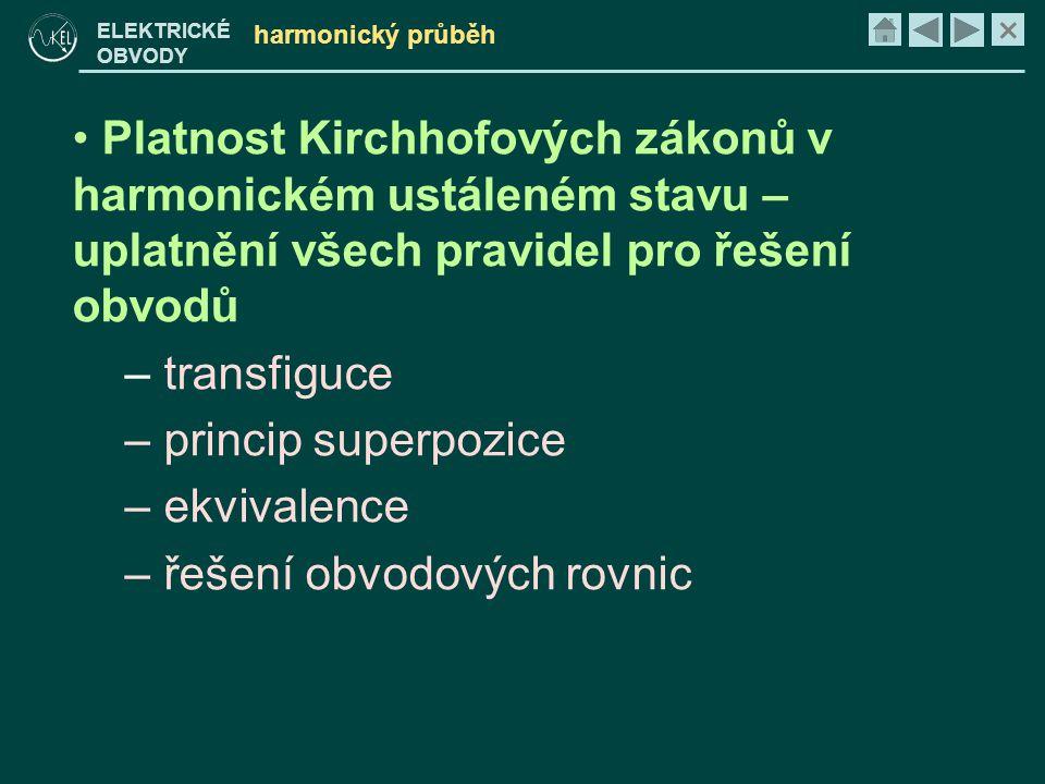 × ELEKTRICKÉ OBVODY harmonický průběh • Platnost Kirchhofových zákonů v harmonickém ustáleném stavu – uplatnění všech pravidel pro řešení obvodů – tra
