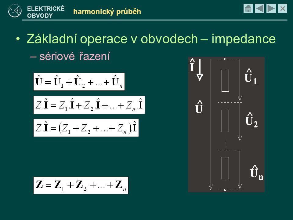 × ELEKTRICKÉ OBVODY harmonický průběh •Základní operace v obvodech – impedance –sériové řazení