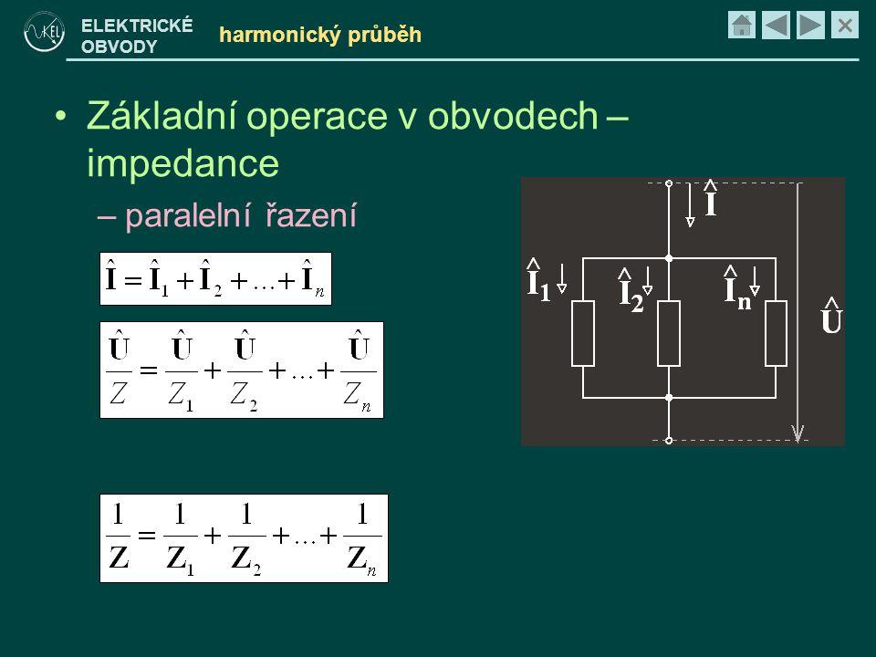 × ELEKTRICKÉ OBVODY harmonický průběh •Základní operace v obvodech – impedance –paralelní řazení