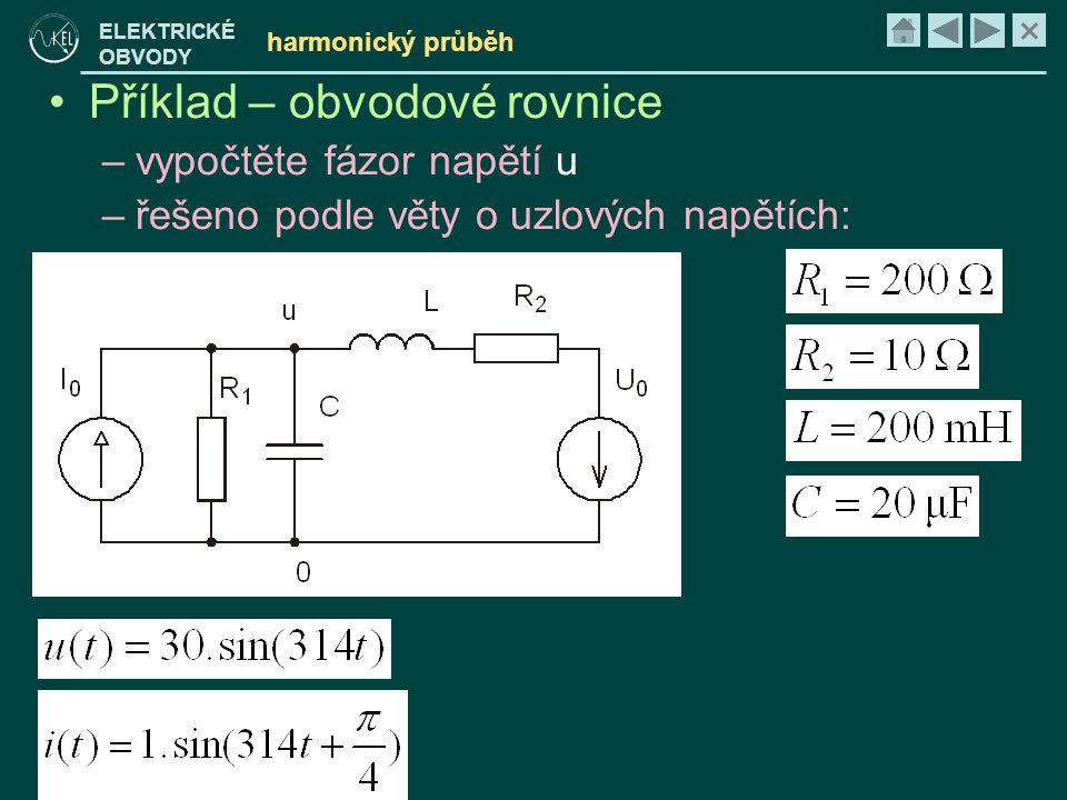 × ELEKTRICKÉ OBVODY harmonický průběh •Příklad – obvodové rovnice –vypočtěte fázor napětí u –řešeno podle věty o uzlových napětích: