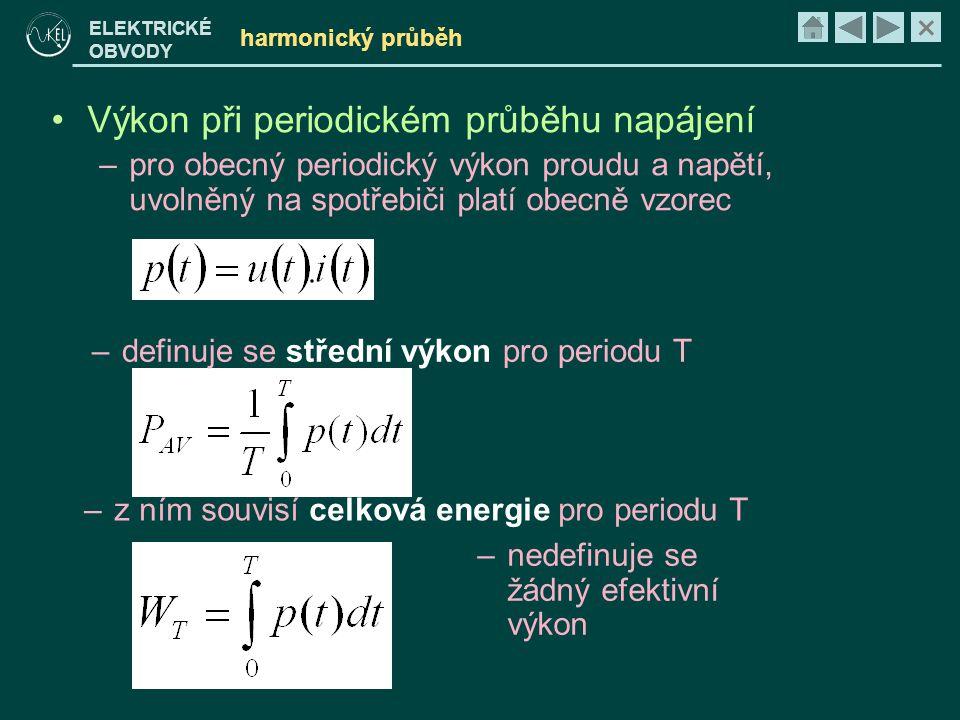 × ELEKTRICKÉ OBVODY harmonický průběh •Výkon při periodickém průběhu napájení –pro obecný periodický výkon proudu a napětí, uvolněný na spotřebiči pla
