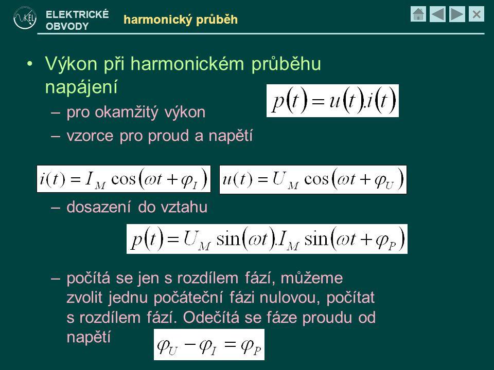× ELEKTRICKÉ OBVODY harmonický průběh •Výkon při harmonickém průběhu napájení –pro okamžitý výkon –vzorce pro proud a napětí –dosazení do vztahu –počí