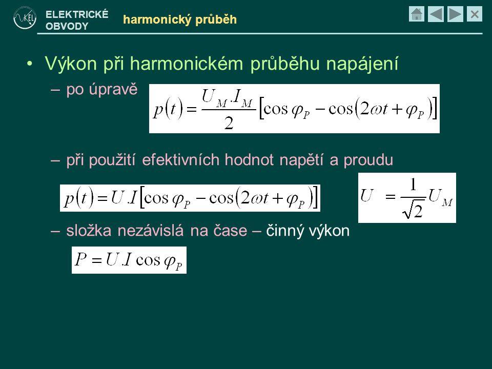 × ELEKTRICKÉ OBVODY harmonický průběh •Výkon při harmonickém průběhu napájení –po úpravě –při použití efektivních hodnot napětí a proudu –složka nezáv
