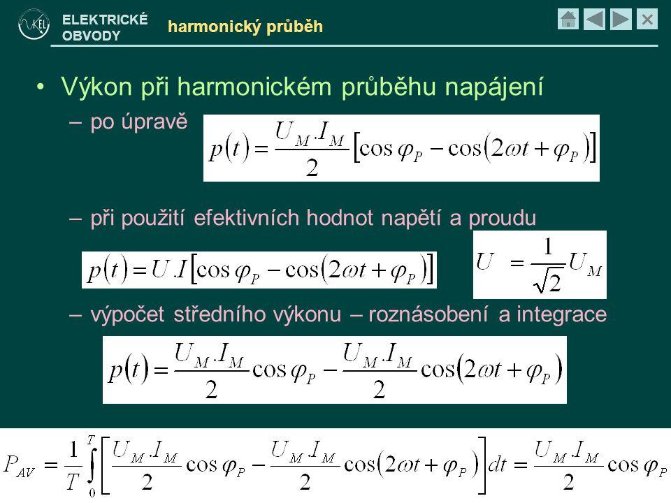 × ELEKTRICKÉ OBVODY harmonický průběh •Výkon při harmonickém průběhu napájení –po úpravě –při použití efektivních hodnot napětí a proudu –výpočet stře