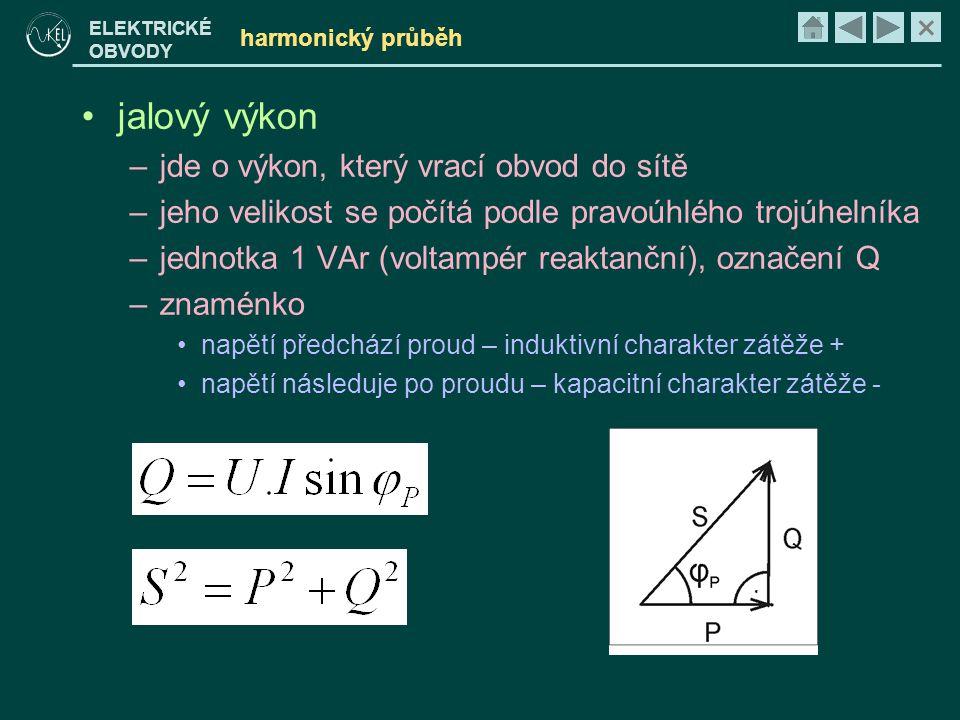 × ELEKTRICKÉ OBVODY harmonický průběh •jalový výkon –jde o výkon, který vrací obvod do sítě –jeho velikost se počítá podle pravoúhlého trojúhelníka –j