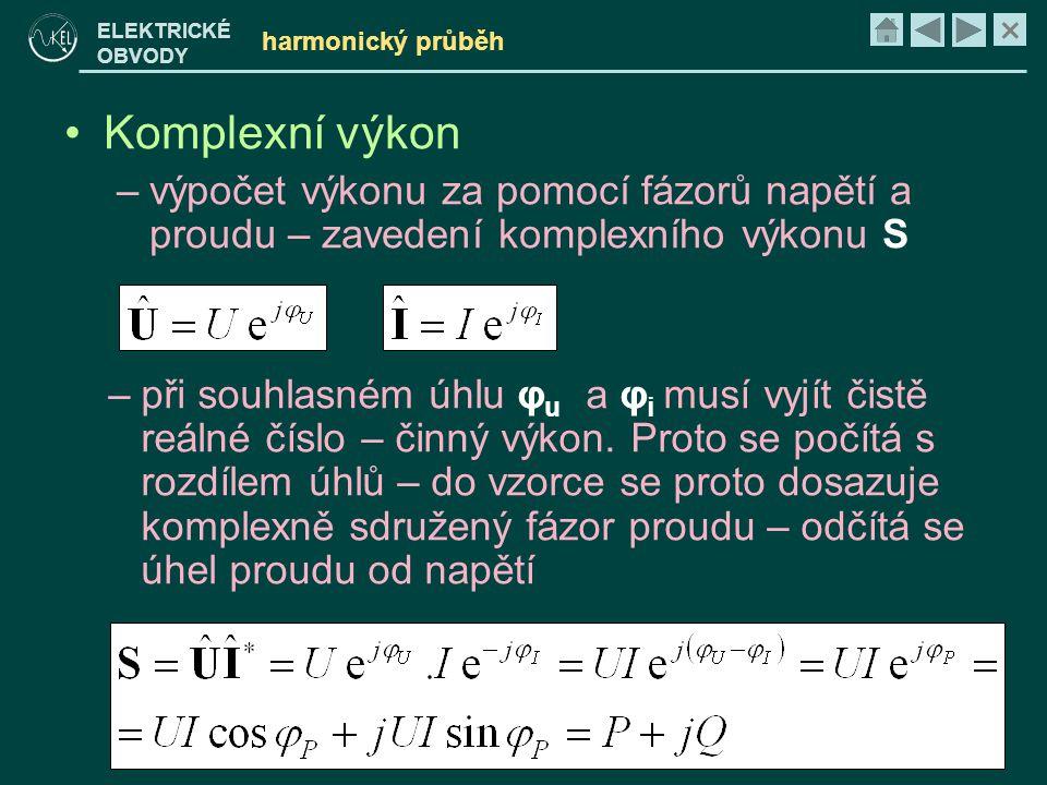 × ELEKTRICKÉ OBVODY harmonický průběh •Komplexní výkon –výpočet výkonu za pomocí fázorů napětí a proudu – zavedení komplexního výkonu S –při souhlasné