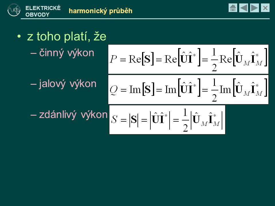 × ELEKTRICKÉ OBVODY harmonický průběh •z toho platí, že –činný výkon –jalový výkon –zdánlivý výkon