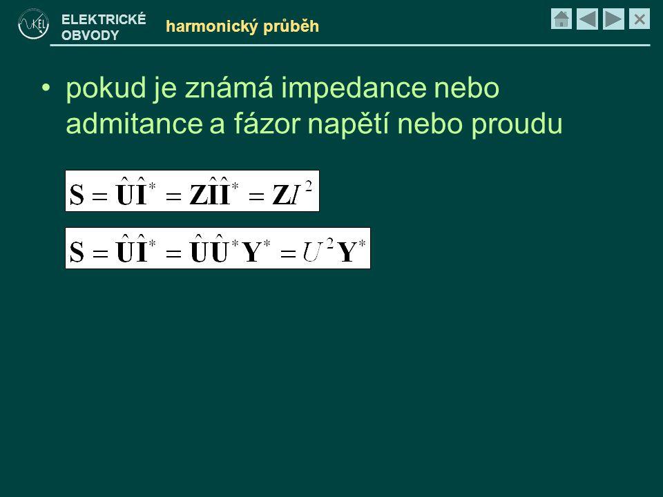 × ELEKTRICKÉ OBVODY harmonický průběh •pokud je známá impedance nebo admitance a fázor napětí nebo proudu