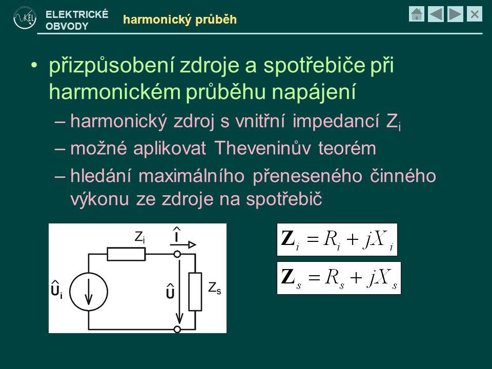 × ELEKTRICKÉ OBVODY harmonický průběh •přizpůsobení zdroje a spotřebiče při harmonickém průběhu napájení –harmonický zdroj s vnitřní impedancí Z i –mo
