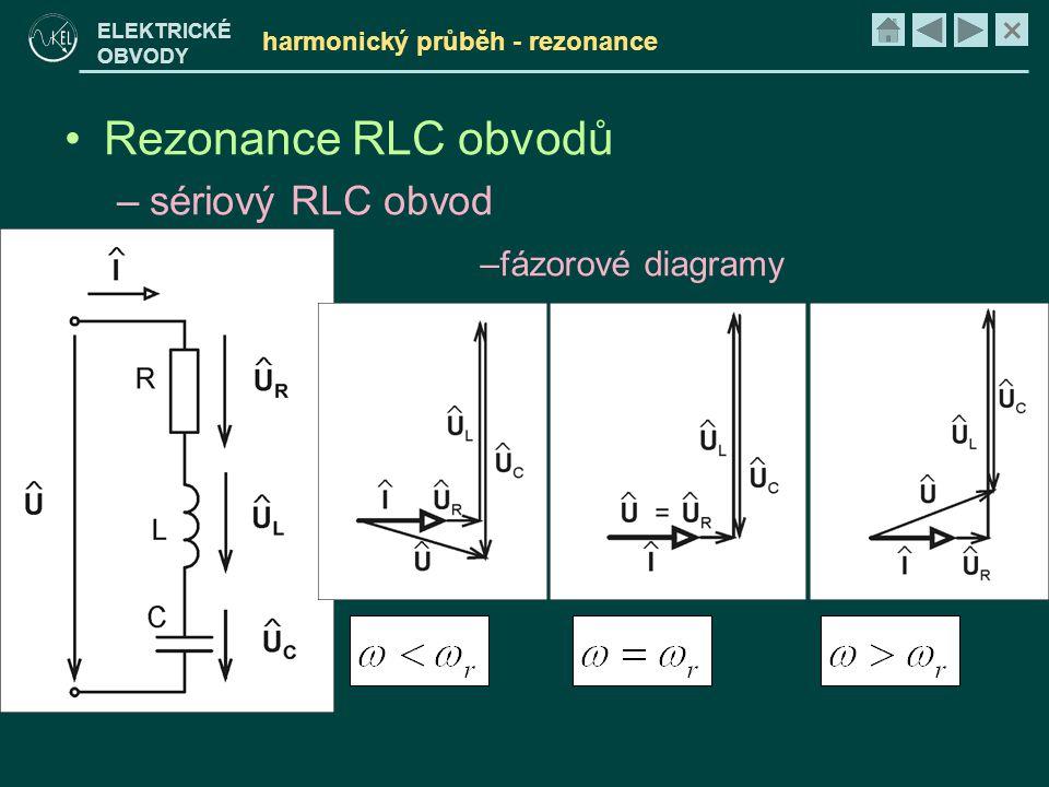 × ELEKTRICKÉ OBVODY harmonický průběh - rezonance •Rezonance RLC obvodů –sériový RLC obvod –fázorové diagramy