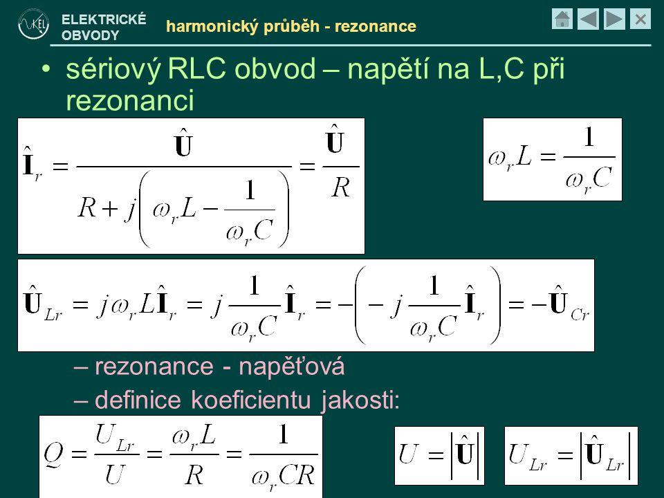 × ELEKTRICKÉ OBVODY harmonický průběh - rezonance •sériový RLC obvod – napětí na L,C při rezonanci –rezonance - napěťová –definice koeficientu jakosti