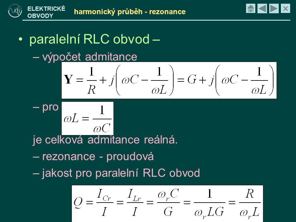 × ELEKTRICKÉ OBVODY harmonický průběh - rezonance •paralelní RLC obvod – –výpočet admitance –pro je celková admitance reálná. –rezonance - proudová –j