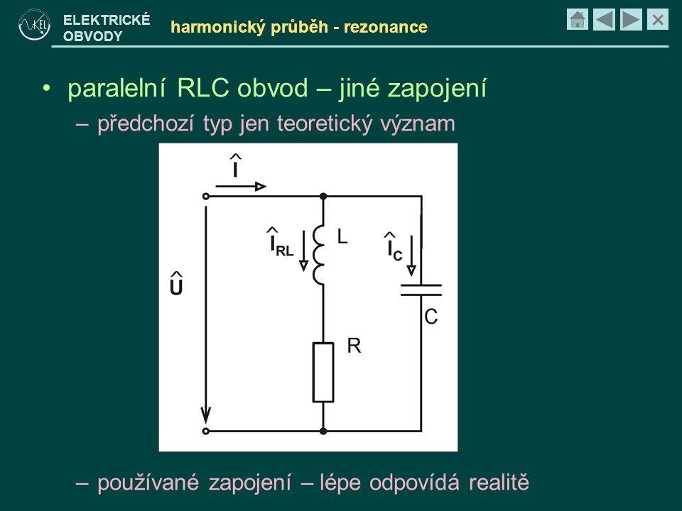 × ELEKTRICKÉ OBVODY harmonický průběh - rezonance •paralelní RLC obvod – jiné zapojení –předchozí typ jen teoretický význam –používané zapojení – lépe