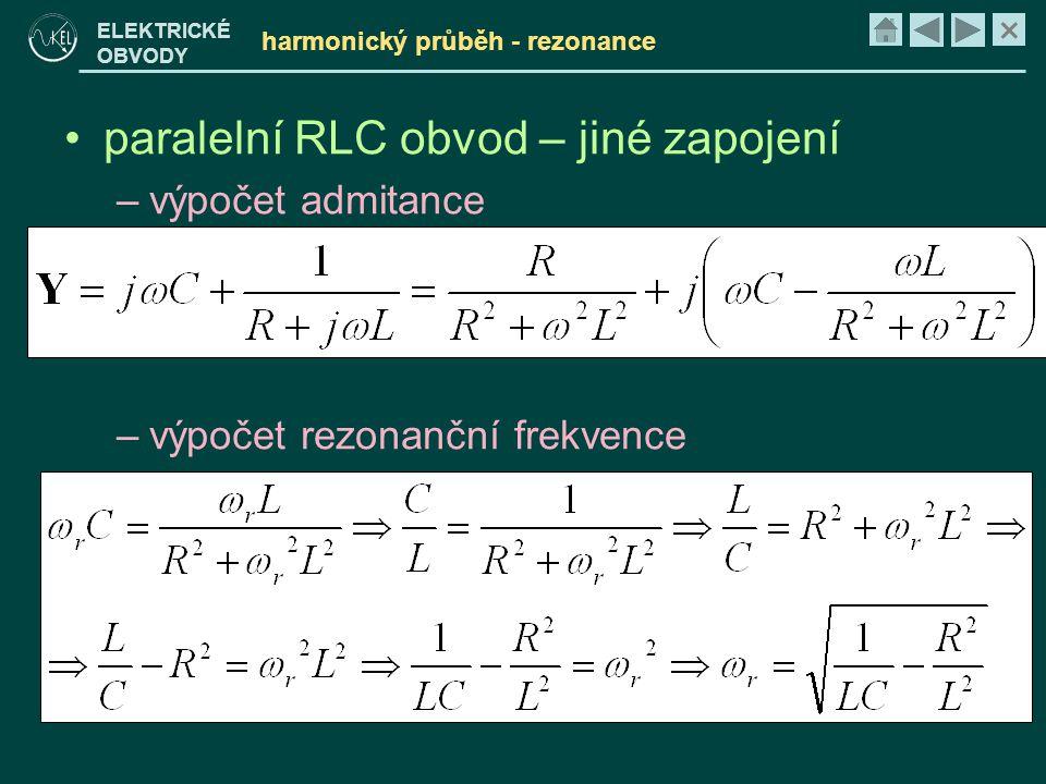 × ELEKTRICKÉ OBVODY harmonický průběh - rezonance •paralelní RLC obvod – jiné zapojení –výpočet admitance –výpočet rezonanční frekvence