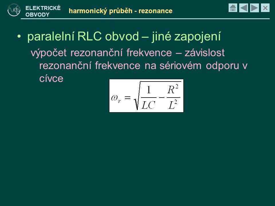 × ELEKTRICKÉ OBVODY harmonický průběh - rezonance •paralelní RLC obvod – jiné zapojení výpočet rezonanční frekvence – závislost rezonanční frekvence n
