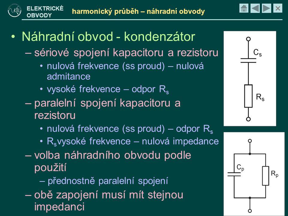 × ELEKTRICKÉ OBVODY harmonický průběh – náhradní obvody •Náhradní obvod - kondenzátor –sériové spojení kapacitoru a rezistoru •nulová frekvence (ss pr