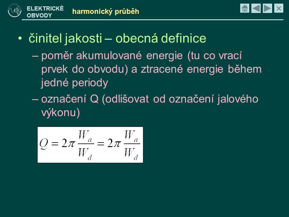 × ELEKTRICKÉ OBVODY harmonický průběh •činitel jakosti – obecná definice –poměr akumulované energie (tu co vrací prvek do obvodu) a ztracené energie b