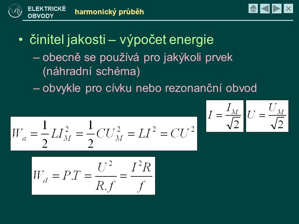 × ELEKTRICKÉ OBVODY harmonický průběh •činitel jakosti – výpočet energie –obecně se používá pro jakýkoli prvek (náhradní schéma) –obvykle pro cívku ne
