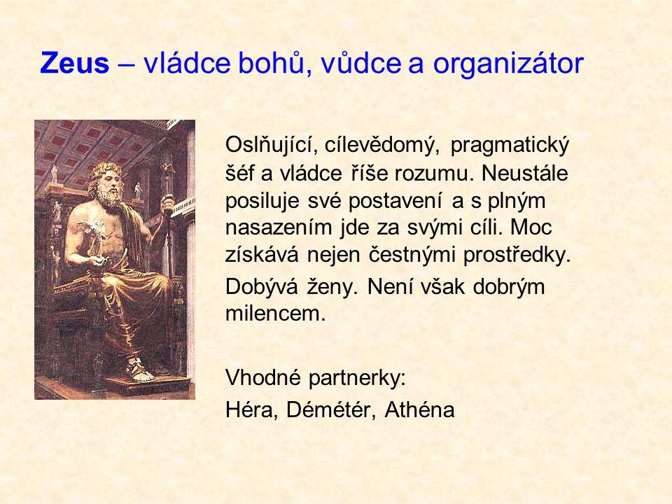 Zeus – vládce bohů, vůdce a organizátor Oslňující, cílevědomý, pragmatický šéf a vládce říše rozumu.