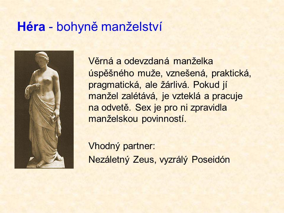 Héra - bohyně manželství Věrná a odevzdaná manželka úspěšného muže, vznešená, praktická, pragmatická, ale žárlivá.