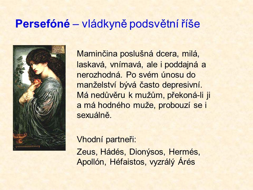 Persefóné – vládkyně podsvětní říše Maminčina poslušná dcera, milá, laskavá, vnímavá, ale i poddajná a nerozhodná.