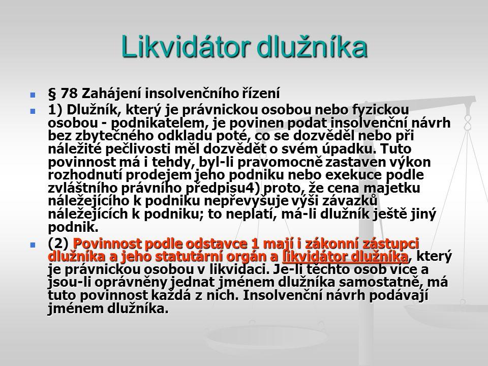 Likvidátor dlužníka  § 78 Zahájení insolvenčního řízení  1) Dlužník, který je právnickou osobou nebo fyzickou osobou - podnikatelem, je povinen poda