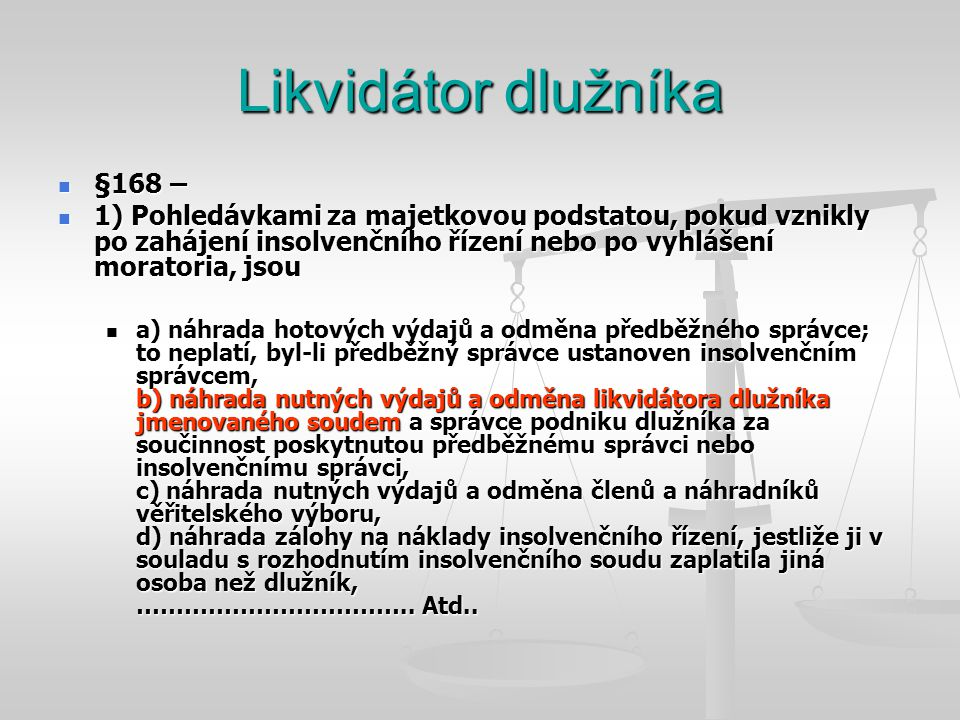 Likvidátor dlužníka  §168 –  1) Pohledávkami za majetkovou podstatou, pokud vznikly po zahájení insolvenčního řízení nebo po vyhlášení moratoria, js