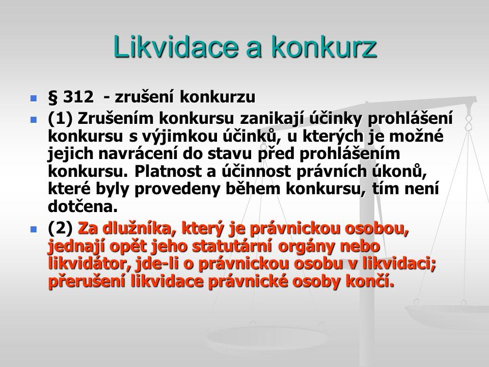 Likvidace a konkurz  § 312 - zrušení konkurzu  (1) Zrušením konkursu zanikají účinky prohlášení konkursu s výjimkou účinků, u kterých je možné jejic