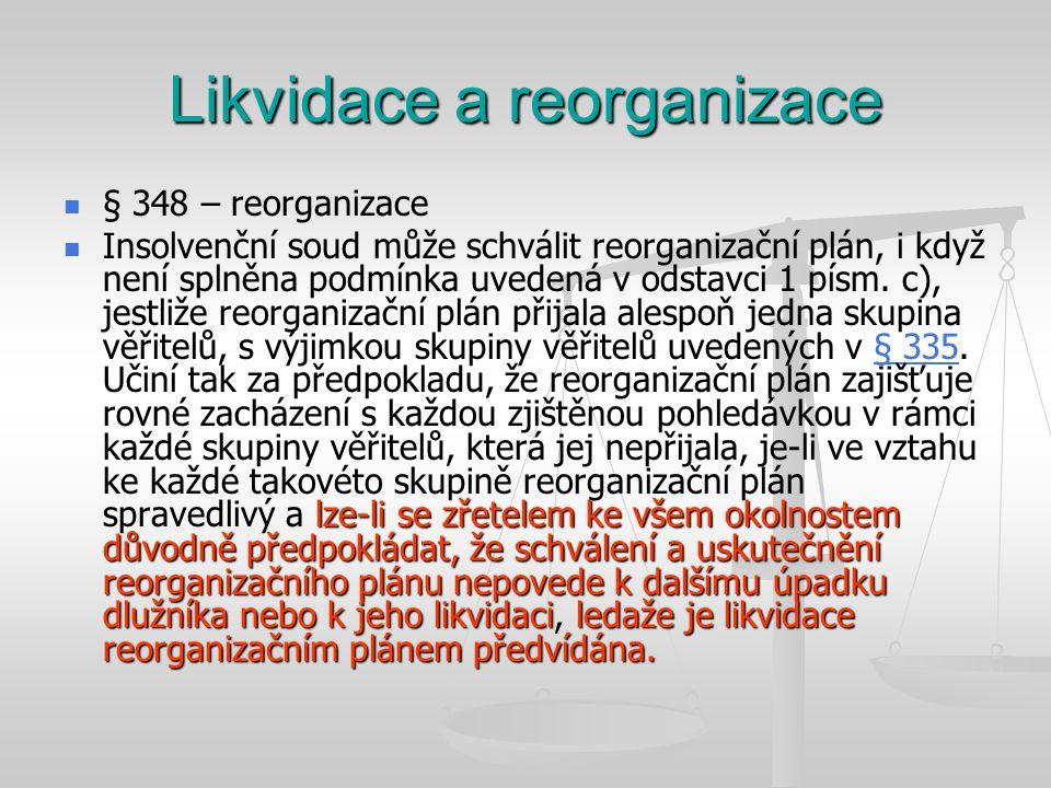 Likvidace a reorganizace   § 348 – reorganizace  lze-li se zřetelem ke všem okolnostem důvodně předpokládat, že schválení a uskutečnění reorganizač