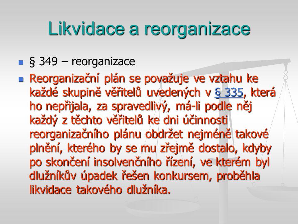 Likvidace a reorganizace   § 349 – reorganizace  Reorganizační plán se považuje ve vztahu ke každé skupině věřitelů uvedených v § 335, která ho nep