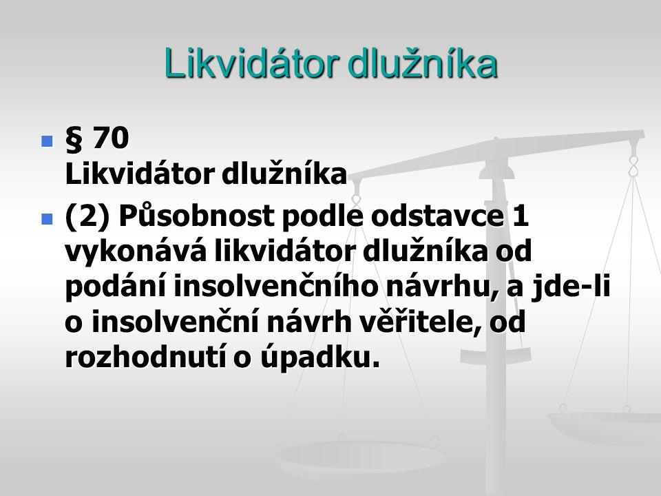 Likvidátor dlužníka  § 70 Likvidátor dlužníka  (2) Působnost podle odstavce 1 vykonává likvidátor dlužníka od podání insolvenčního návrhu, a jde-li