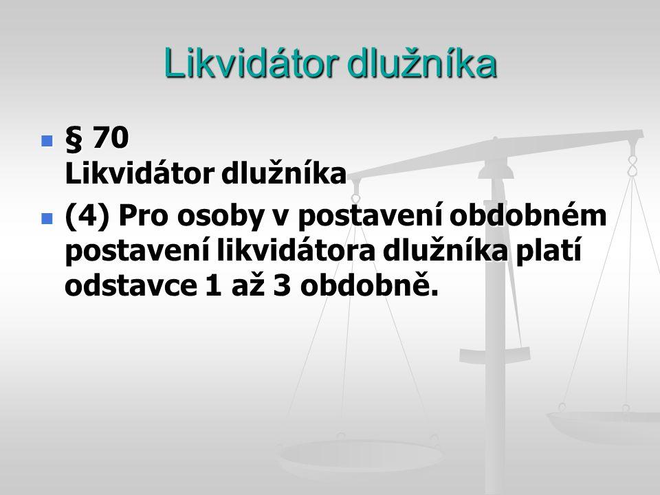 Likvidátor dlužníka  § 70 Likvidátor dlužníka  (4) Pro osoby v postavení obdobném postavení likvidátora dlužníka platí odstavce 1 až 3 obdobně.