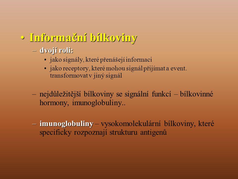 •Informační bílkoviny –dvojí roli: •jako signály, které přenášejí informaci •jako receptory, které mohou signál přijímat a event.