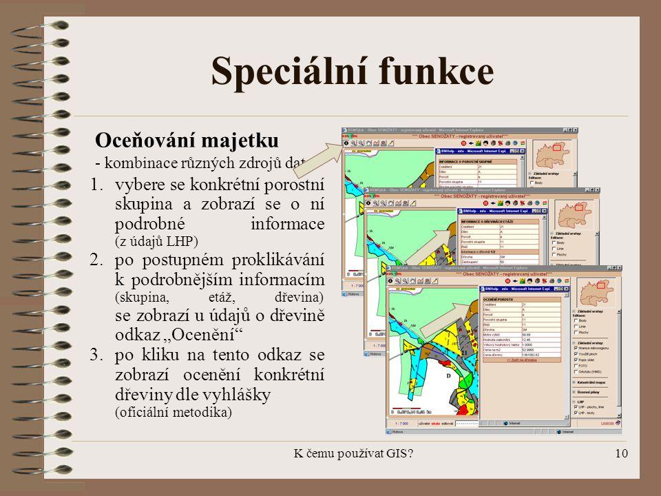 K čemu používat GIS?10 Speciální funkce 1.vybere se konkrétní porostní skupina a zobrazí se o ní podrobné informace (z údajů LHP) 2.po postupném prokl