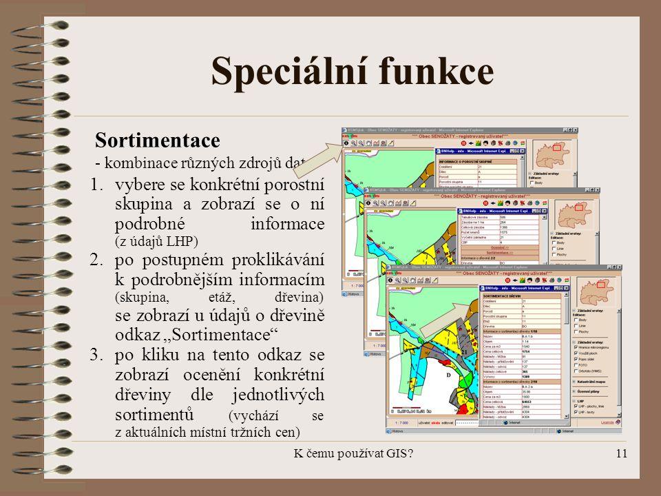 K čemu používat GIS?11 Speciální funkce Sortimentace - kombinace různých zdrojů dat 1.vybere se konkrétní porostní skupina a zobrazí se o ní podrobné