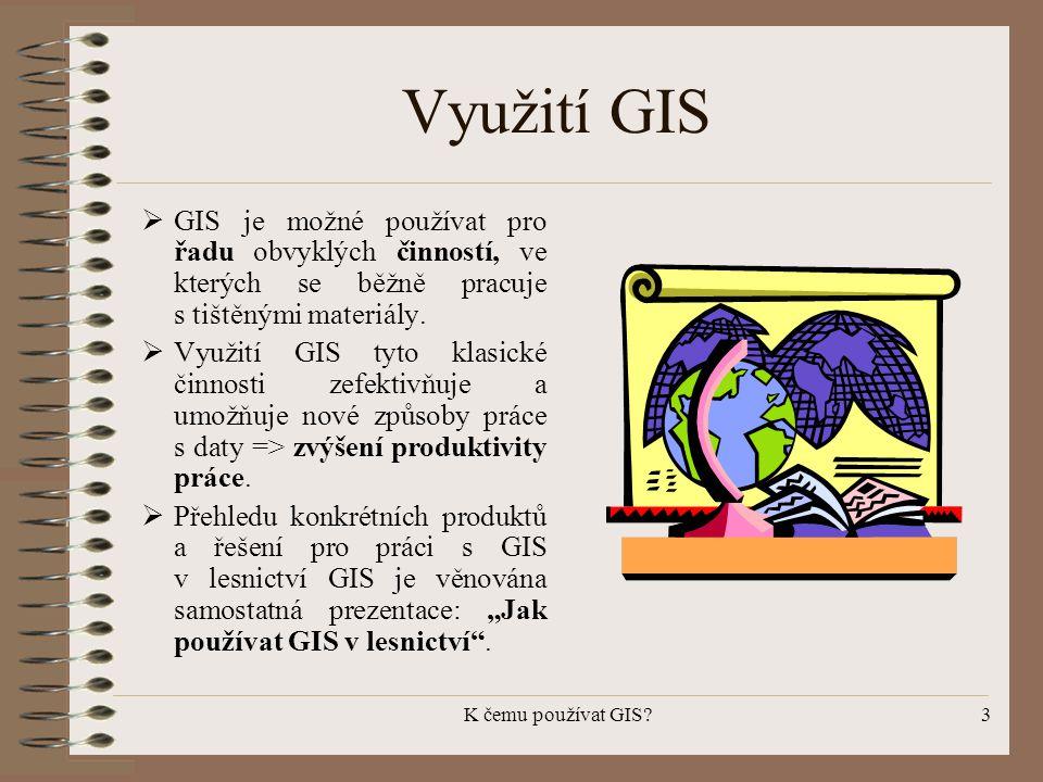 K čemu používat GIS?3 Využití GIS  GIS je možné používat pro řadu obvyklých činností, ve kterých se běžně pracuje s tištěnými materiály.  Využití GI