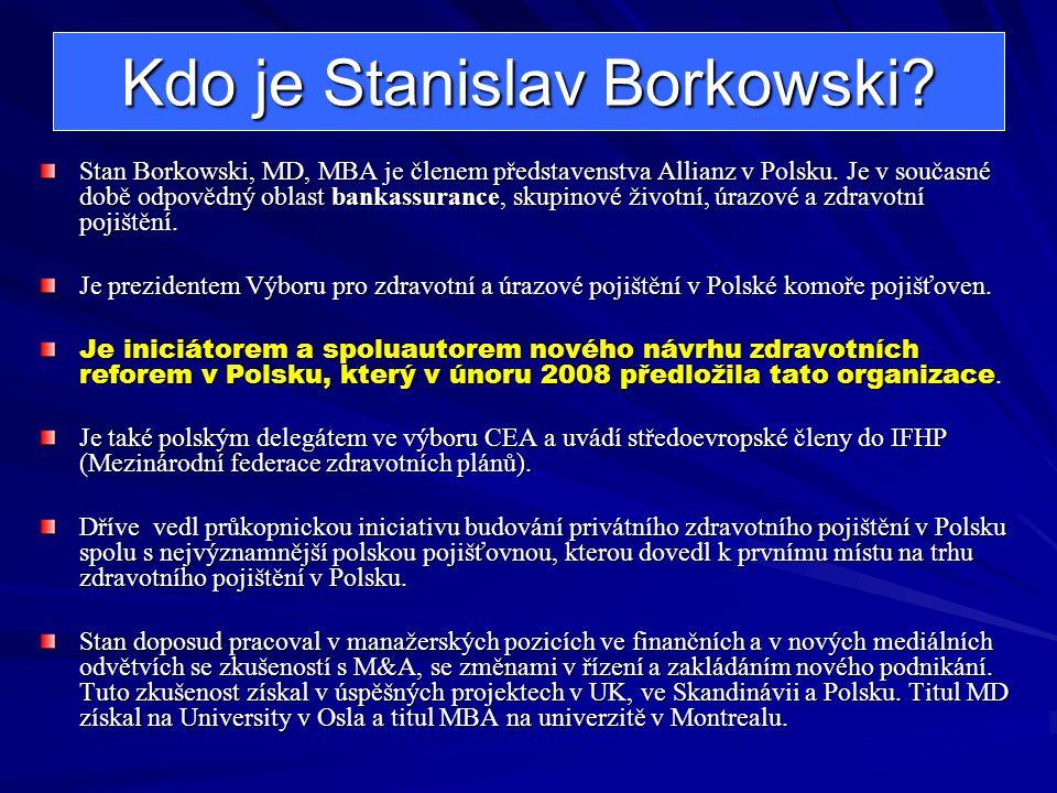 Kdo je Stanislav Borkowski? Stan Borkowski, MD, MBA je členem představenstva Allianz v Polsku. Je v současné době odpovědný oblast bankassurance, skup