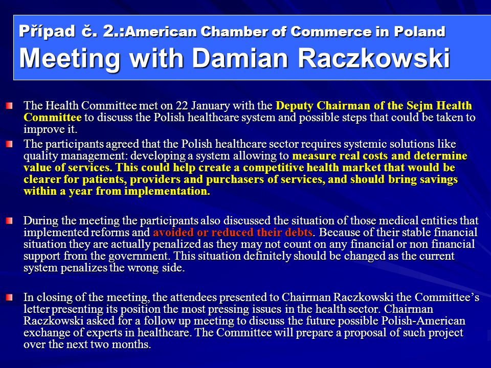 Případ č. 2.: American Chamber of Commerce in Poland Meeting with Damian Raczkowski The Health Committee met on 22 January with the Deputy Chairman of