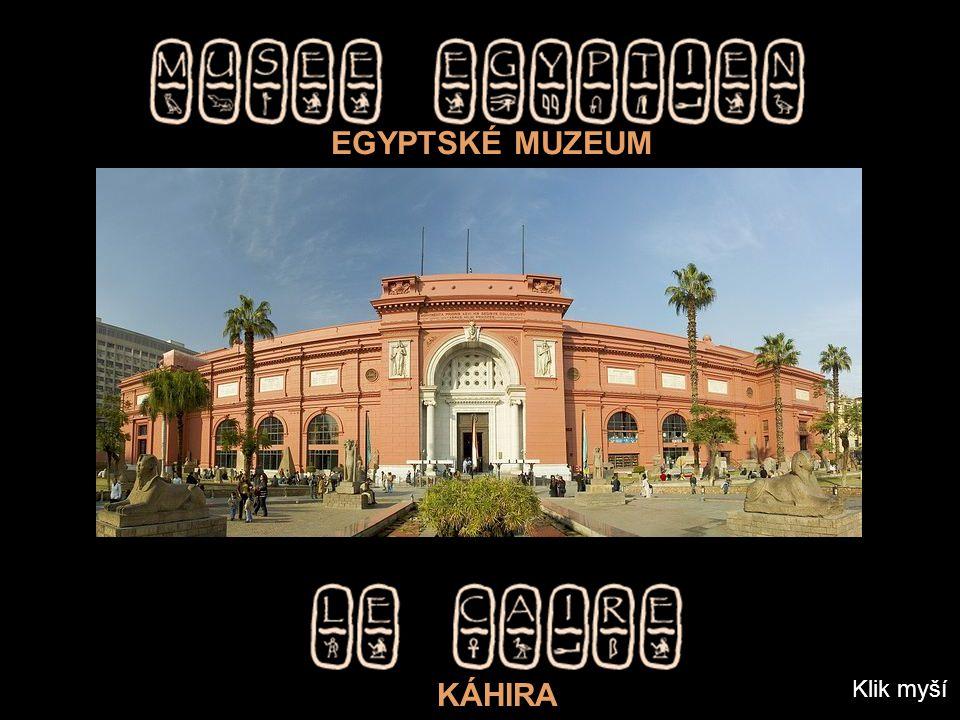 EGYPTSKÉ MUZEUM KÁHIRA Klik myší