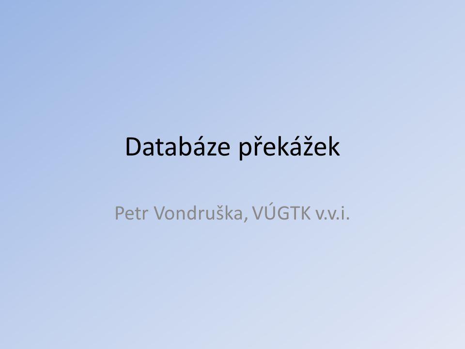 Databáze překážek Petr Vondruška, VÚGTK v.v.i.