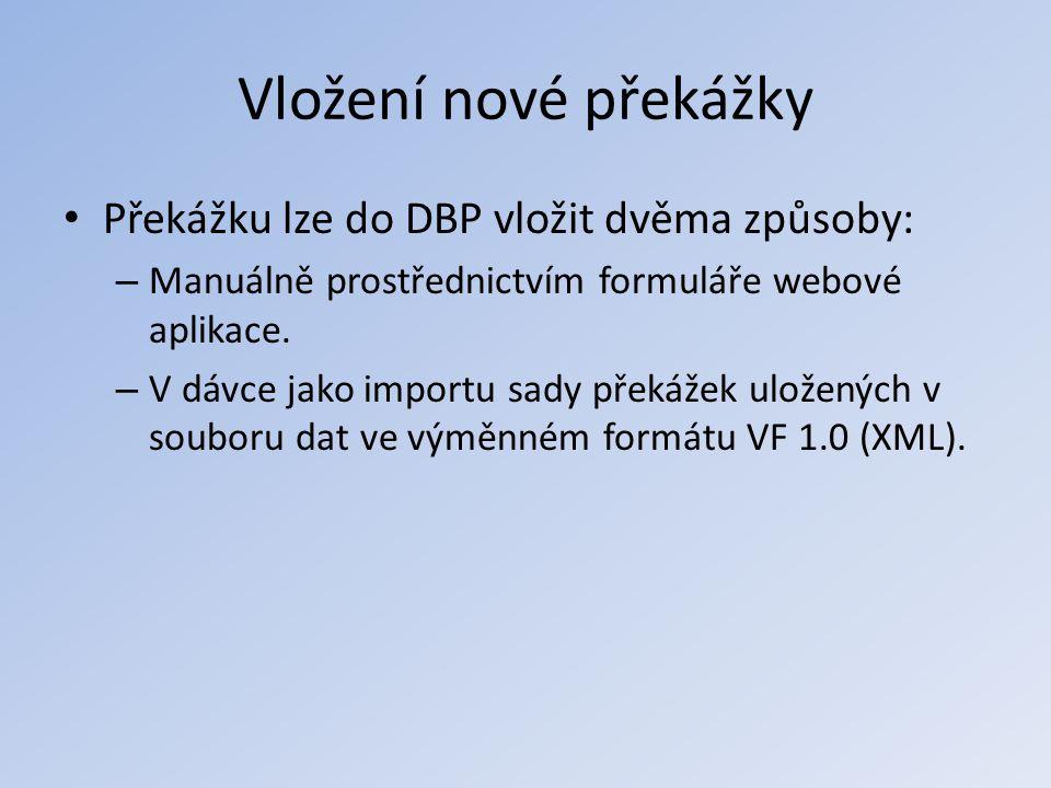 Vložení nové překážky • Překážku lze do DBP vložit dvěma způsoby: – Manuálně prostřednictvím formuláře webové aplikace. – V dávce jako importu sady př