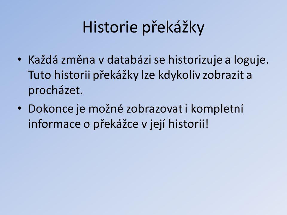 Historie překážky • Každá změna v databázi se historizuje a loguje. Tuto historii překážky lze kdykoliv zobrazit a procházet. • Dokonce je možné zobra