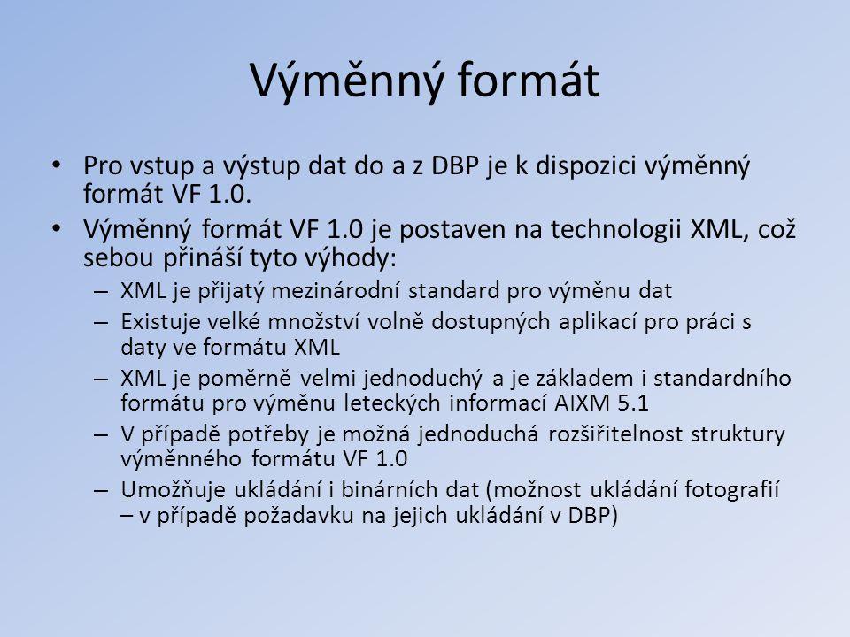 Výměnný formát • Pro vstup a výstup dat do a z DBP je k dispozici výměnný formát VF 1.0. • Výměnný formát VF 1.0 je postaven na technologii XML, což s