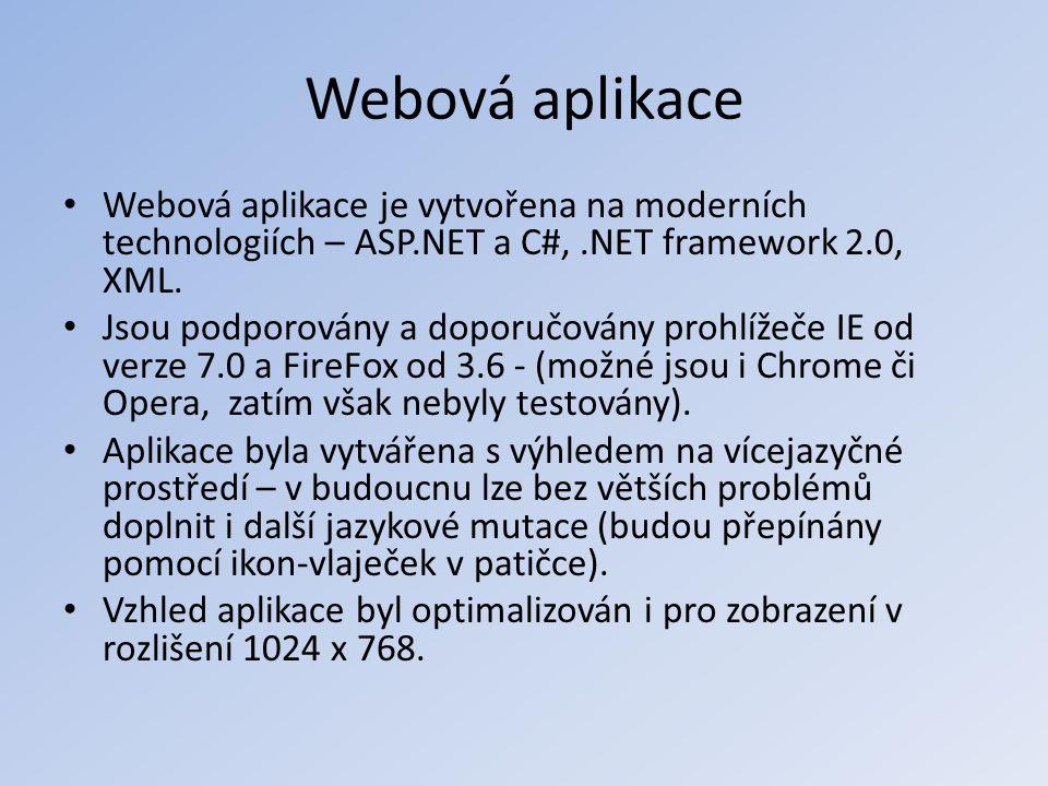 Webová aplikace • Webová aplikace je vytvořena na moderních technologiích – ASP.NET a C#,.NET framework 2.0, XML. • Jsou podporovány a doporučovány pr