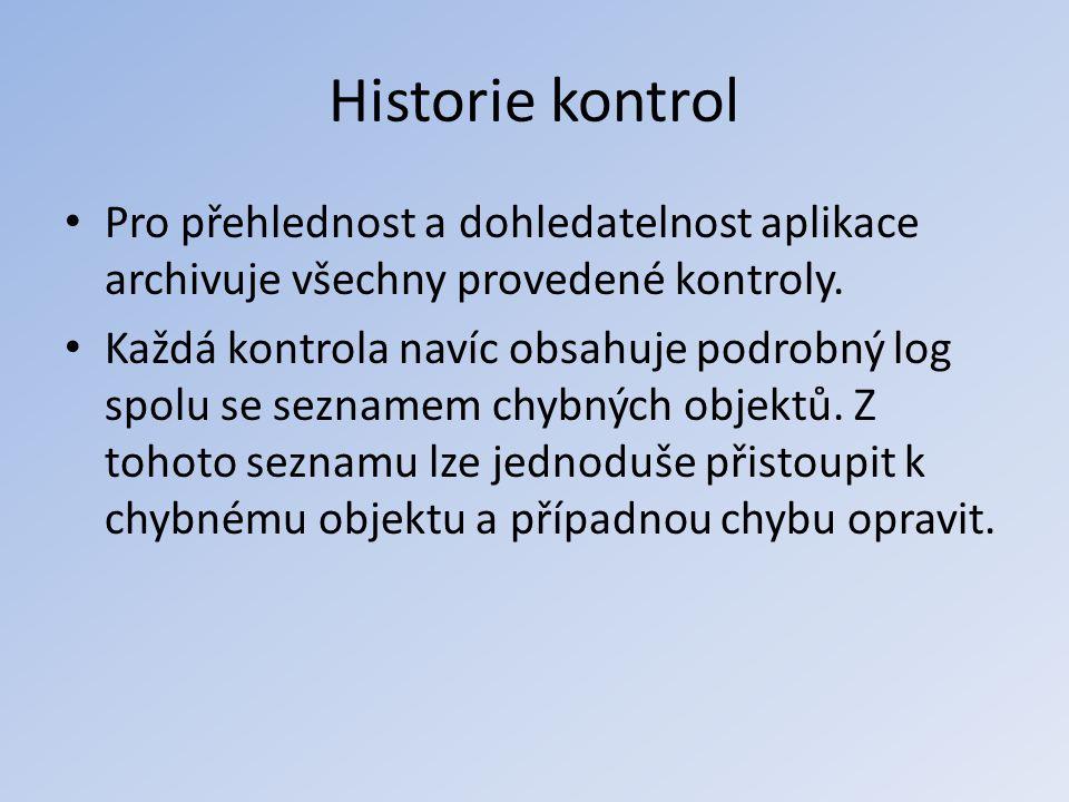 Historie kontrol • Pro přehlednost a dohledatelnost aplikace archivuje všechny provedené kontroly. • Každá kontrola navíc obsahuje podrobný log spolu